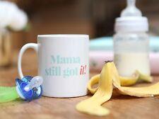 Mama Still Got It Mug