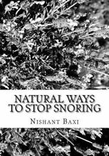 Natural Ways to Stop Snoring by Nishant Baxi (2015, Paperback, Large Type)