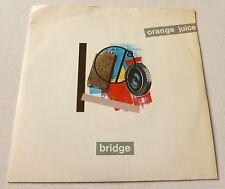 "Orange Juice - Bridge   UK 7"""