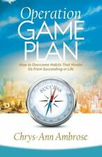Operation Game Plan: How to Overcome Habits That Hinder Us from Succeeding in Li
