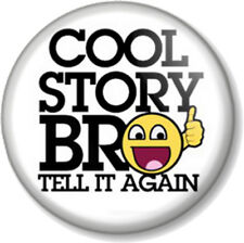 COOL STORY BRO TELL IT AGAIN 25mm Pin Button Badge Meme Humour Novelty Geek Fun
