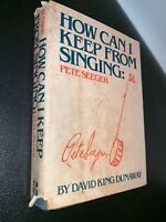HOW CAN I KEEP FROM SINGING: PETE SEEGER BY DAVID KING DUNAWAY SIGNED