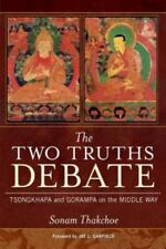The Two Truths Debate: Tsongkhapa and Gorampa on the Middle Way, Sonam Thakchoe,