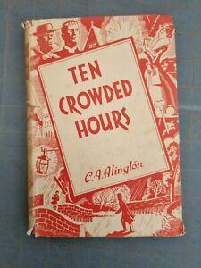 C. A. ALINGTON  TEN CROWDED HOURS  HARDBACK 1ST ED 1ST PRINTING.