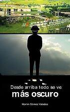 Desde arriba todo se ve más Oscuro by Martín Gómez Valadez (2010, Paperback)