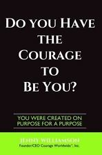 Do You Have the Courage to Be You?: You Were Created on Purpose for a Purpose (H