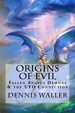 Origins of Evil : Fallen Angels Demons and the UFO Connection with a Neoteric...