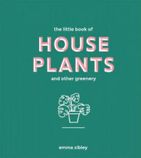 The Little Book of House Plants and Other Greenery by Sibley, Emma.
