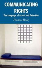 Communicating Rights : The Language of Arrest and Detention by Frances Rock...