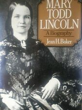 Mary Todd Lincoln : A Biography by Jean H. Baker