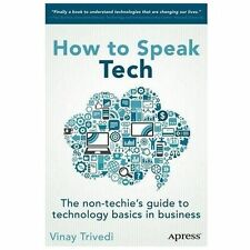 How to Speak Tech: The Non-Techie's Guide to Technology Basics in Business (Pape