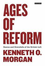 Ages of Reform: Dawns and Downfalls of the British Left, Morgan, Kenneth O.