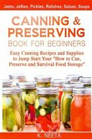 Canning and Preserving Book for Beginners : Easy Canning Recipes and Supplies...