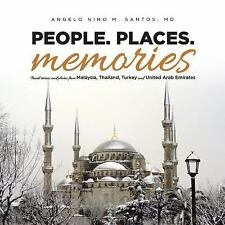 People. Places. Memories: Travel Stories and Photos from Malaysia, Thailand, Tur