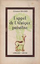 GENERAL INGOLD - L'APPEL DE L'AFRIQUE PRIMITIVE JUIN-AOUT 1940 AU TCHAD - GRÜND