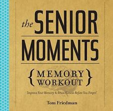 The Senior Moments Memory Workout: Improve Your Memory & Brain Fitness Before Yo