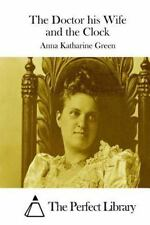 The Doctor His Wife and the Clock by Anna Katharine Green (2015, Paperback)