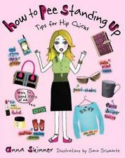 How to Pee Standing Up: Tips for Hip Chicks, Anna Skinner, 1416538178, Book, Goo