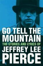Go Tell the Mountain: The Stories and Lyrics of Jeffrey Lee Pierce