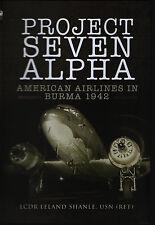 Project Seven Alpha - American Airlines in Burma 1942 (Pen & Sword) - New Copy