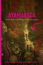 Ayahuasca: Rituals, Potions and Visionary Art from the Amazon: By Adelaars, A...