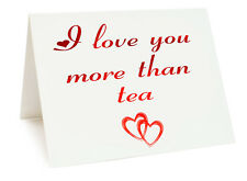 Anniversary Valentines Day Birthday Card - I Love You More Than Tea