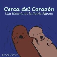 Cerca Del Corazón : Una Historia de la Nutria Marina by Jill Turner (2016,...