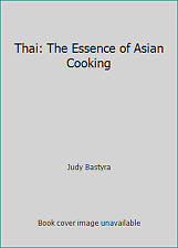 Thai: The Essence of Asian Cooking by Judy Bastyra