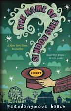The Secret: The Name of This Book Is Secret 1 by Pseudonymous Bosch (2008,...