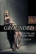NEW Grounded (Up In The Air) (Volume 3) by R.K. Lilley