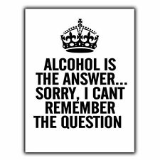 ALCOHOL IS THE ANSWER... METAL SIGN WALL PLAQUE funny humorous quote print