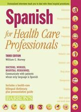 Spanish for Health Care Professionals : Doctors, Nurses, Hospital Personnel...