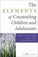 The Elements of Counseling Children and Adolescents by Catherine P....