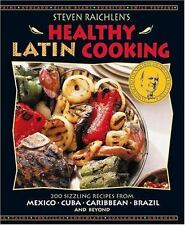 Steven Raichlen's Healthy Latin Cooking: 200 Sizzling Recipes from Mexico, Cuba,