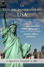 La Guia Del Inmigrante en USA : Lo Que Necesitas Saber de Tu Nuevo PaíS....