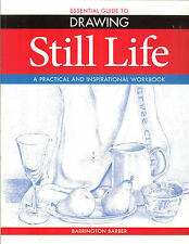 Essential Guide to Drawing: Still Life - Practical&Inspirational Workbook NEW PB
