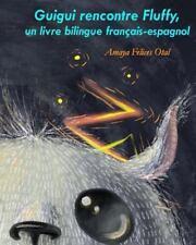 Fluffy Bilingue Francais-Espagnol: Guigui Rencontre Fluffy, un Livre Bilingue...