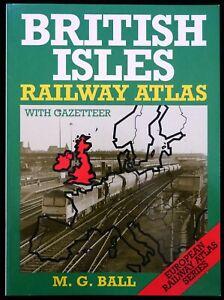 ⫸ BRITISH ISLES RAILWAY ATLAS with GAZETTEER Paperback Book M.G. BALL 1992 #314