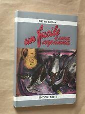 Pietro Chilanti - UN FUCILE E UNA CAPANNA - ed. Abete 1954 caccia