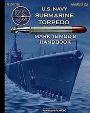 U S Navy Submarine Torpedo Mark 16 Mod 8 Handbook by United States Navy...