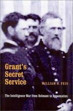 Grant's Secret Service : The Intelligence War from Belmont to Appomattox by Wil…