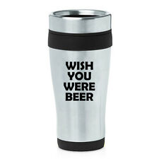 Stainless Steel Insulated 16 oz Travel Coffee Mug Cup Wish You Were Beer Funny