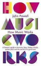 How Music Works: A listener's guide to harmony, keys, broken chords, perfect pit