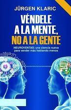 VENDELE A LA MENTE, NO A LA GENTE - JURGEN KLARIC (Spanish Edition Mexico)