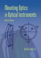 Mounting Optics in Optical Instruments, 2nd Edition (SPIE Press Monograph Vol. P