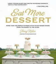 Eat More Dessert: More than 100 Simple-to-Make & Fun-to-Eat Baked Goods From the