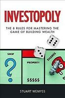 Investopoly: The 8 Golden Rules for Mastering the Game of Building Wealth, Br...