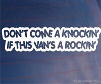 Van Sticker DON'T COME KNOCKIN IF THIS VAN'S ROCKIN Funny Bumper Window Decal