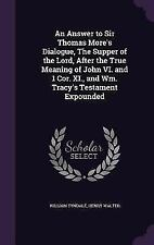 An Answer to Sir Thomas More's Dialogue, the Supper of the Lord, After the True