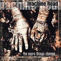 Machine Head - The More Things Change... [CD]